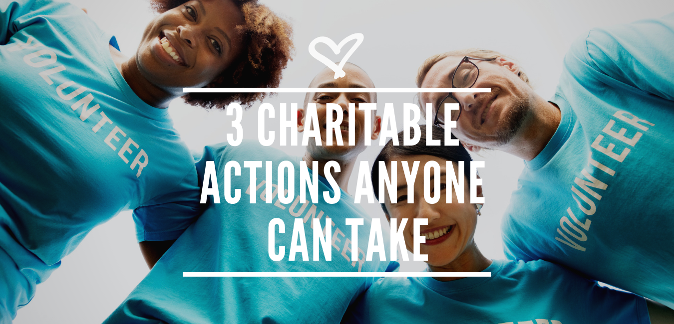 3 CHARITABLE ACTIONS ANYONE CAN TAKE
