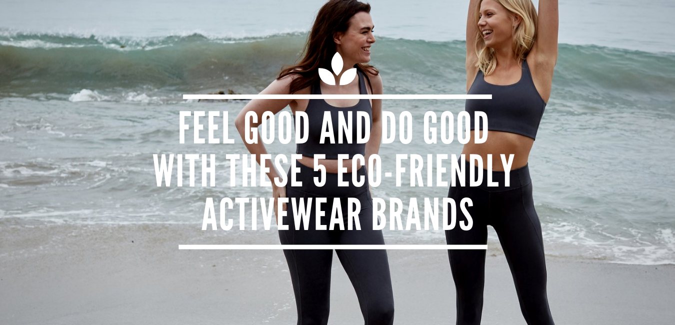 Feel Good AND Do Good with These 5 Eco-Friendly Activewear Brands ... e23e50260