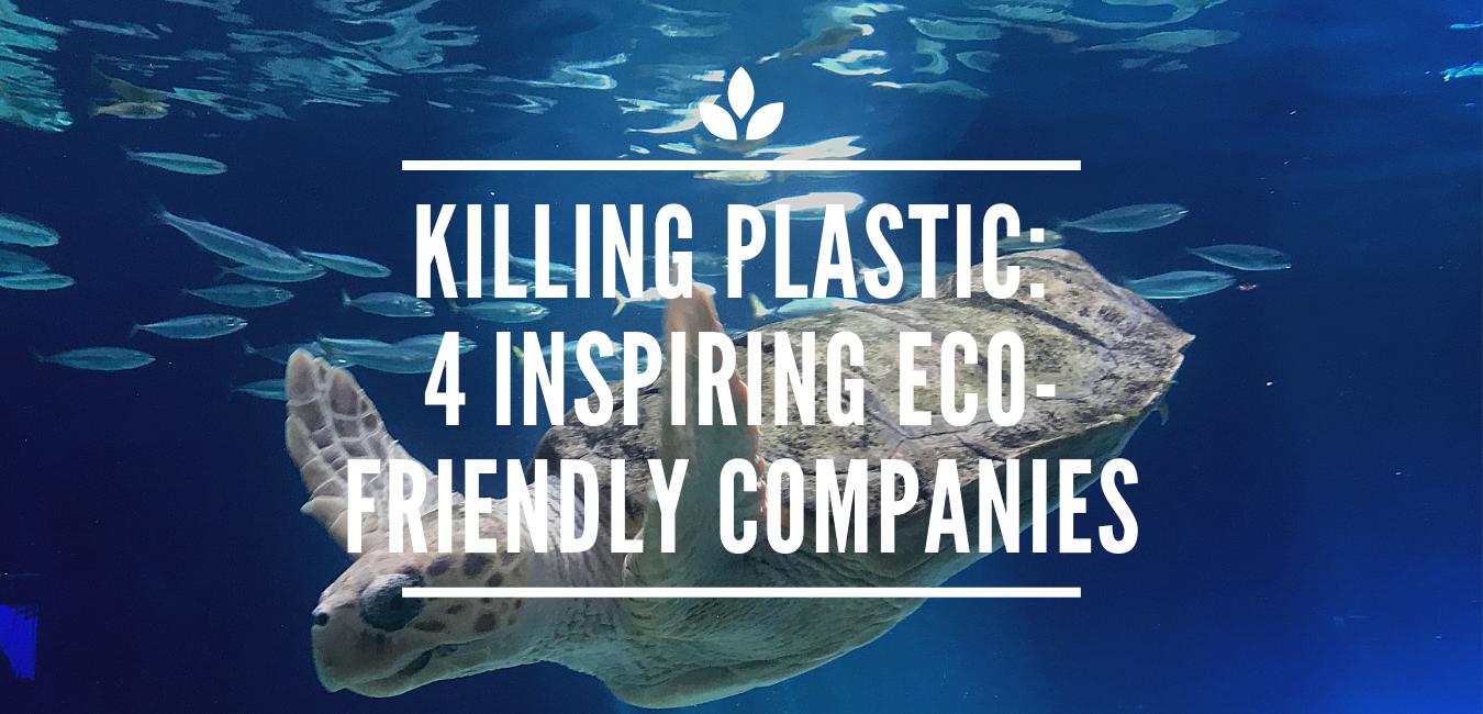 KILLING PLASTIC: 4 INSPIRING ECO-FRIENDLY COMPANIES