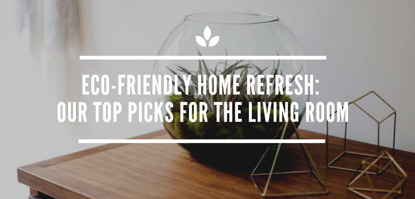 Eco Friendly Home Refresh Our Top Picks For The Living Room