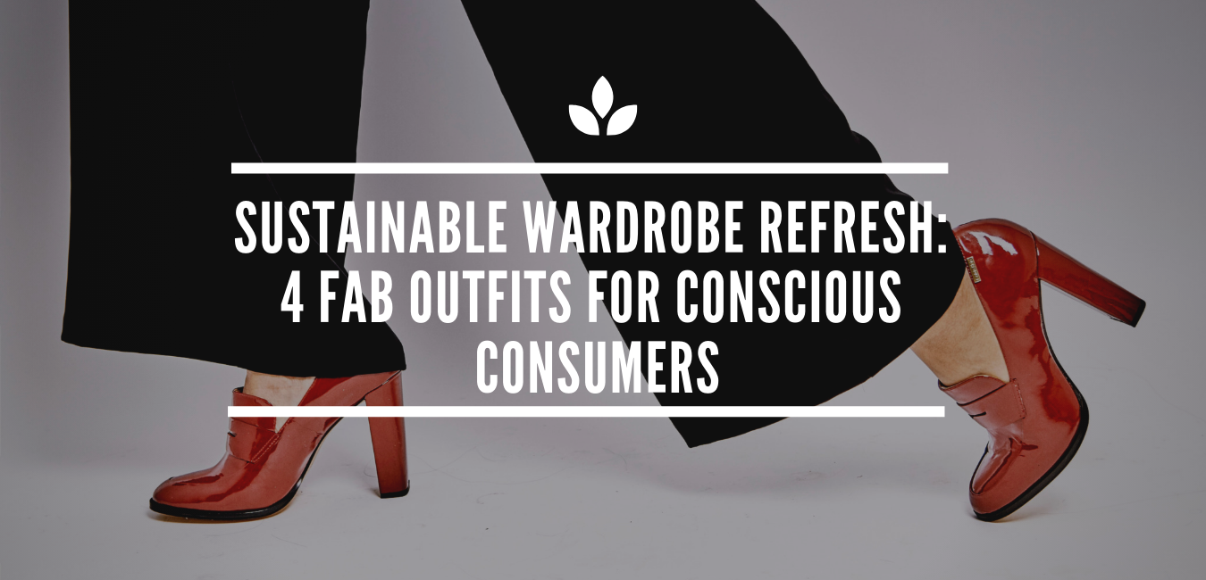 Sustainable Wardrobe Refresh: 4 Fab Outfits for Conscious Consumers