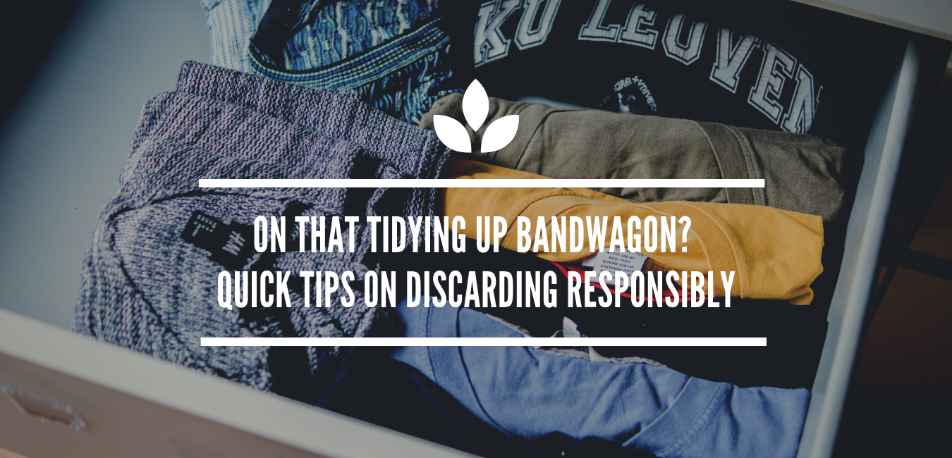 On That Tidying Up Bandwagon? Quick Tips on Discarding Responsibly